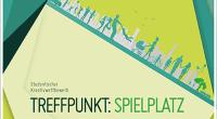 """""""Treffpunkt Spielplatz"""" – Begegnungsräume gestalten"""